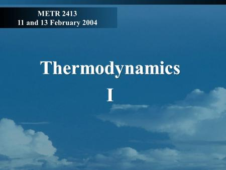 METR 2413 11 and 13 February 2004. Introduction What is thermodynamics? Study of energy exchange between a system and its surroundings In meteorology,