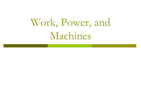 Work, Power, and Machines What would life be like without machines? How would you get a heavy object up a hill without a machine?