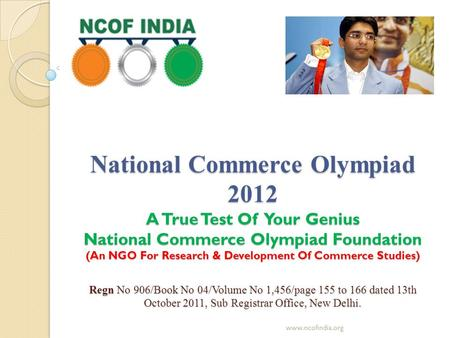 National Commerce Olympiad 2012 A True Test Of Your Genius National Commerce Olympiad Foundation (An NGO For Research & Development Of Commerce Studies)