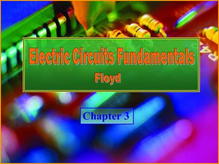 Chapter 3 © Copyright 2007 Prentice-HallElectric Circuits Fundamentals - Floyd Chapter 3.