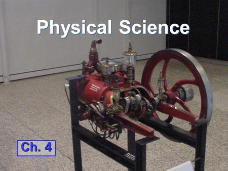 Physical Science Ch. 4. Section 1 EnergyEnergy –is the ability to cause change Two types of energyTwo types of energy –Potential Energy –Kinetic Energy.