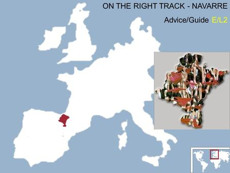 ON THE RIGHT TRACK - NAVARRE Advice/Guide E/L2. Foreigners in Navarre (2010) In Spain: 12,2% (5.708.940) Total Population (Navarre): 636.924 Foreigners: