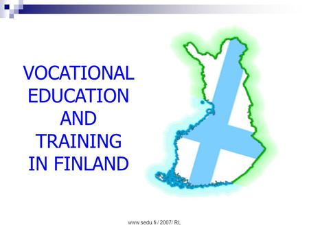 Www.sedu.fi / 2007/ RL VOCATIONAL EDUCATION AND TRAINING IN FINLAND.