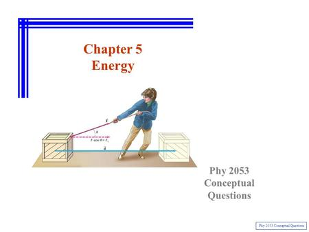 Chapter 5 Energy Phy 2053 Conceptual Questions Phy 2053 Conceptual Questions.