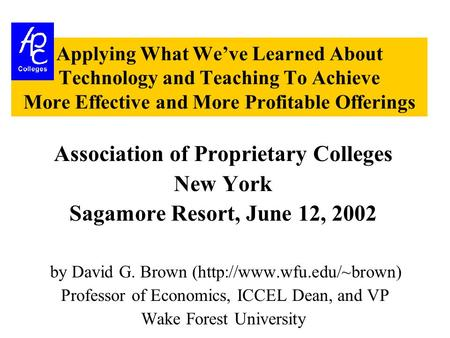 Applying What We've Learned About Technology and Teaching To Achieve More Effective and More Profitable Offerings Association of Proprietary Colleges New.