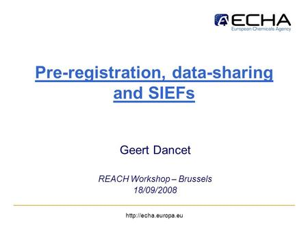 Pre-registration, data-sharing and SIEFs Geert Dancet REACH Workshop – Brussels 18/09/2008.