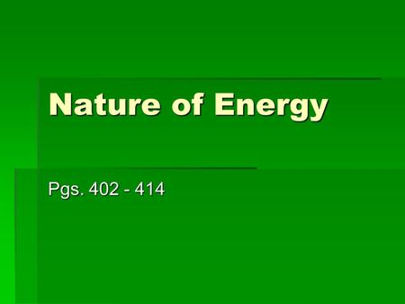 Nature of Energy Pgs. 402 - 414 The Mysterious Everything What is this stuff? Whatever happens is caused by it. Whatever is, is made up of it. You need.