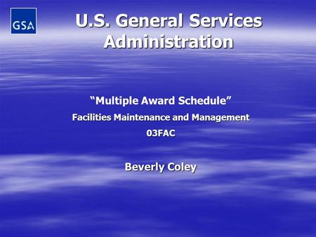 "U.S. General Services Administration ""Multiple Award Schedule"" Facilities Maintenance and Management 03FAC Beverly Coley."