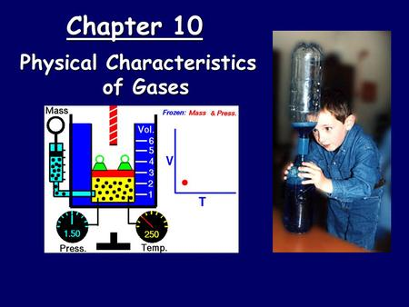 Chapter 10 Physical Characteristics of Gases. Kinetic Molecular Theory  Particles of matter are ALWAYS in motion  Volume of individual particles is.