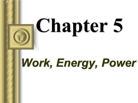 Chapter 5 Work, Energy, Power Work The work done by force is defined as the product of that force times the parallel distance over which it acts. The.