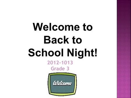 2012-1013 Grade 3 Welcome to Back to School Night!