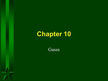 Chapter 10 Gases. A Gas -Uniformly fills any container. -Mixes completely with any other gas -Exerts pressure on its surroundings.