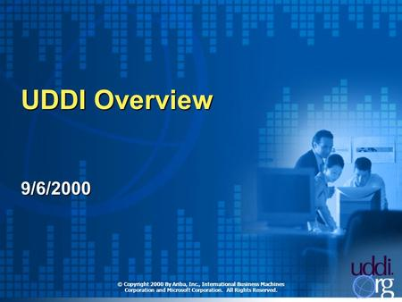 UDDI Overview 9/6/2000 © Copyright 2000 By Ariba, Inc., International Business Machines Corporation and Microsoft Corporation. All Rights Reserved.