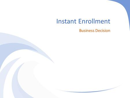Instant Enrollment Business Decision. What is Instant Enrollment Instant Enrollment is a WebAdvisor process that allows students to register for continuing.
