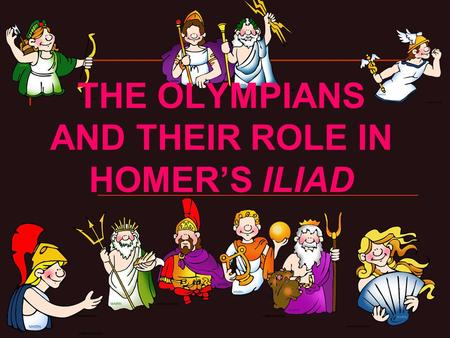 THE OLYMPIANS AND THEIR ROLE IN HOMER'S ILIAD. THE OLYMPIANS 1. Zeus (Jupiter) 2. Hera (Juno) 3. Demeter (Ceres) 4. Hades (Pluto) 7. Phoebus Apollo 5.