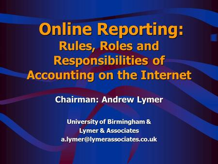 Online Reporting: Rules, Roles and Responsibilities of Accounting on the Internet Online Reporting: Rules, Roles and Responsibilities of Accounting on.