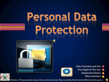 Data Protection and You Your Rights & The Law Registration Basics Other Activities Disclaimer: This presentation only provides an introductory info. Please.