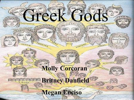 Greek Gods Molly Corcoran Britney Danfield Megan Enciso.