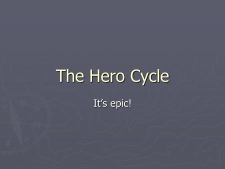 The Hero Cycle It's epic!. Call to Adventure ► The hero is called to adventure by some external event or messenger. ► The hero may accept the call willingly.