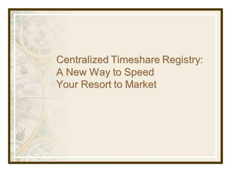 Centralized Timeshare Registry: A New Way to Speed Your Resort to Market.