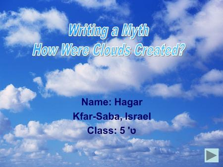 Name: Hagar Kfar-Saba, Israel ט' 5 Class:. A Myth is a story that people tell to explain their thoughts and beliefs about their lives and the world around.