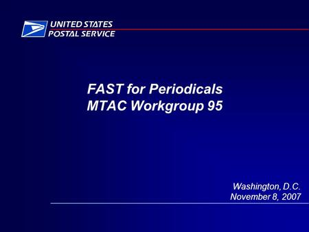FAST for Periodicals MTAC Workgroup 95 Washington, D.C. November 8, 2007.