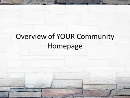 Overview of YOUR Community Homepage. Slide showing Community Icon on student gateway You can access Community from the Student Gateway.