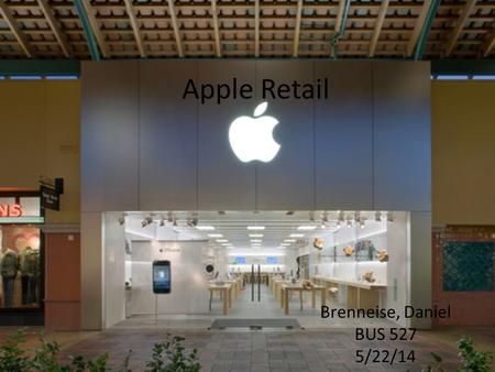 Apple Retail Brenneise, Daniel BUS 527 5/22/14. History Apple was struggling as a company in the late 90's. Macintosh had lost its luster and Apple was.