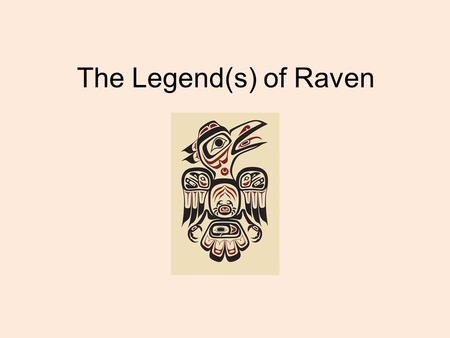 "The Legend(s) of Raven. Who is Raven ? Raven has been referred to as the ""Master of life."" In mythology form the Northwest Coast of the U.S.A, Raven is."