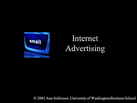Internet Advertising © 2001 Ann Schlosser, University of Washington Business School.
