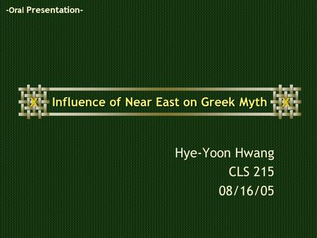 Influence of Near East on Greek Myth Hye-Yoon Hwang CLS 215 08/16/05 -Oral Presentation-