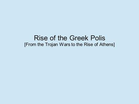 Rise of the Greek Polis [From the Trojan Wars to the Rise of Athens]