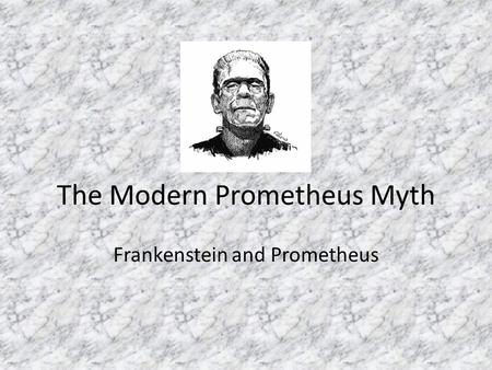 The Modern Prometheus Myth Frankenstein and Prometheus.