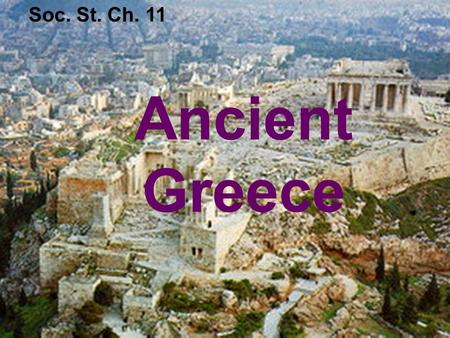 Ancient Greece Soc. St. Ch. 11. land with water on three sides p e n i n s u l a.