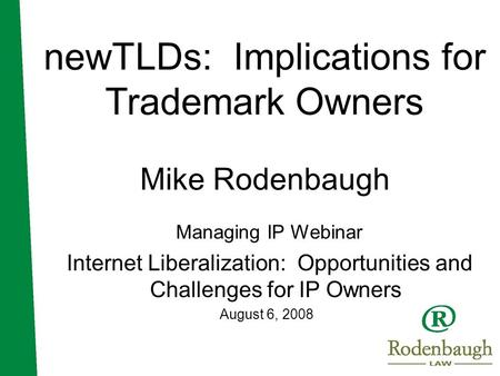 NewTLDs: Implications for Trademark Owners Mike Rodenbaugh Managing IP Webinar Internet Liberalization: Opportunities and Challenges for IP Owners August.