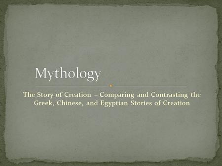 The Story of Creation – Comparing and Contrasting the Greek, Chinese, and Egyptian Stories of Creation.