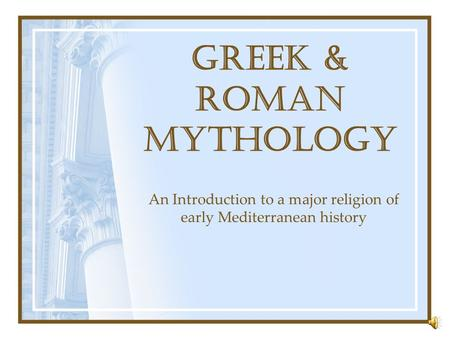 Greek & Roman Mythology An Introduction to a major religion of early Mediterranean history.