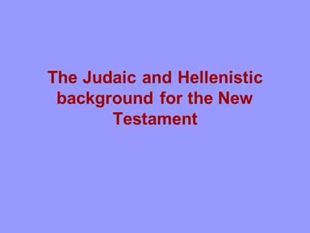 The Judaic and Hellenistic background for the New Testament.