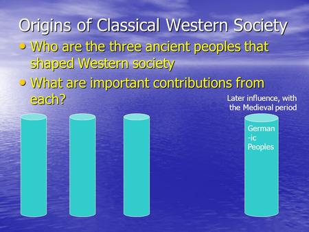 Origins of Classical Western Society Who are the three ancient peoples that shaped Western society Who are the three ancient peoples that shaped Western.