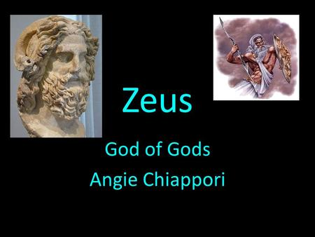 Zeus God of Gods Angie Chiappori. Story When Kronos, a titan heard a prophecy that one of his children would dethrone him, he decided that he would swallow.