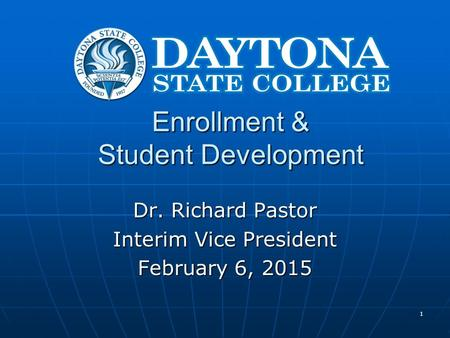 Enrollment & Student Development Dr. Richard Pastor Interim Vice President February 6, 2015 1.