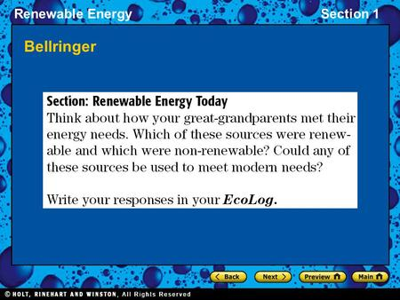 Renewable EnergySection 1 Bellringer. Renewable EnergySection 1 Renewable Energy Renewable energy is energy from sources that are constantly being formed.