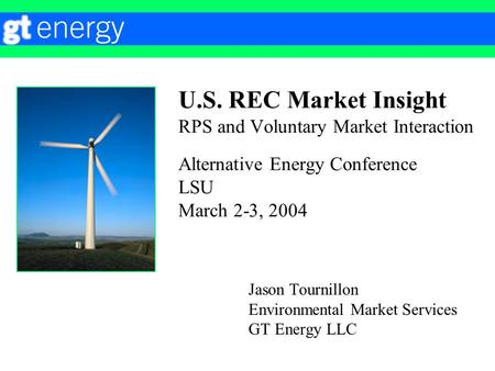 U.S. REC Market Insight RPS and Voluntary Market Interaction Alternative Energy Conference LSU March 2-3, 2004 Jason Tournillon Environmental Market Services.