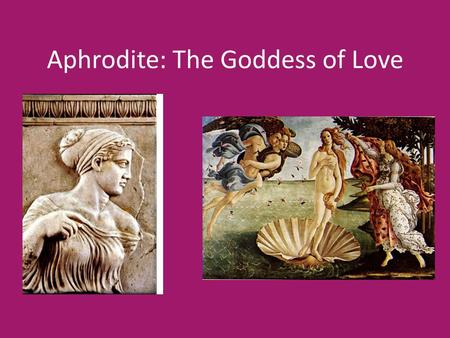 Aphrodite: The Goddess of Love. Who is she? Aphrodite is the goddess of love, beauty, and sexual pleasure in Greek mythology. Aphrodite is often found.