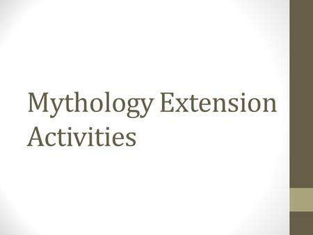 "Mythology Extension Activities. Directions Read through the following slides. Choose ONE activity to complete. Work on this activity when there is ""down."