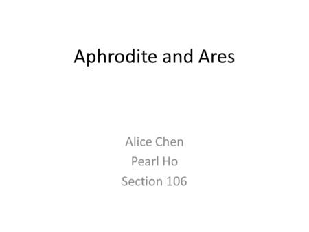 Aphrodite and Ares Alice Chen Pearl Ho Section 106.