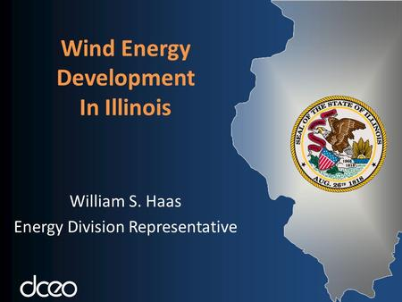 Wind Energy Development In Illinois William S. Haas Energy Division Representative.