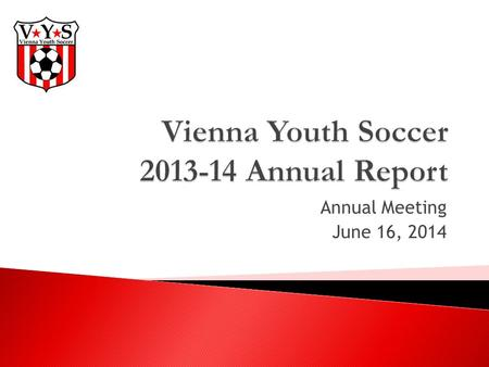 Annual Meeting June 16, 2014.  Registration numbers: ◦ Fall 2855 ◦ Spring 2743 ◦ VYSA Recreational Coaches of the Year: Michel Vanderhart and Roger Mahach.