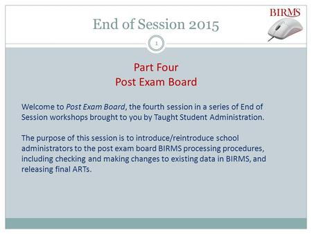 End of Session 2015 Part Four Post Exam Board Welcome to Post Exam Board, the fourth session in a series of End of Session workshops brought to you by.