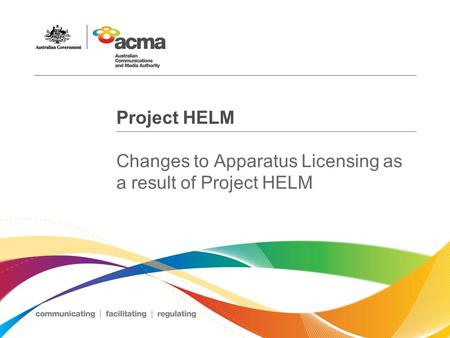 Project HELM Changes to Apparatus Licensing as a result of Project HELM.